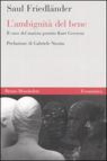 L'ambiguità del bene. Il caso del nazista pentito Kurt Gerstein - Saul Friedlander pdf epub