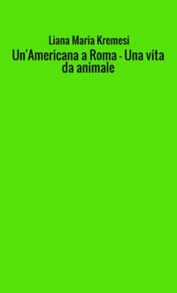 Un'americana a Roma-Una vita da animale - Liana Maria Kremesi   Kritjur.org