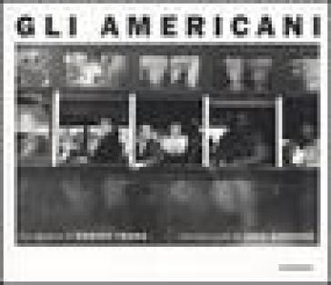 Gli americani. Ediz. illustrata - Robert Frank   Rochesterscifianimecon.com