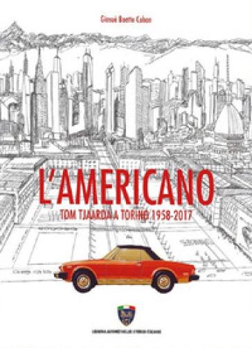 L'americano. Tom Tjaarda a Torino 1958-2017 - Giosuè Boetto Cohen |