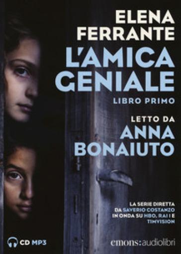 L'amica geniale letto da Anna Bonaiuto. Audiolibro. CD Audio formato MP3. 1.