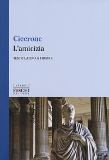 L'amicizia. Testo latino a fronte - Marco Tullio Cicerone   Ericsfund.org