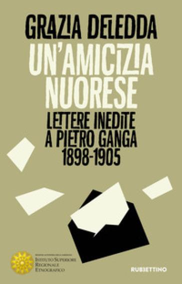 Un'amicizia nuorese. Lettere inedite a Pietro Ganga (1898-1905) - Grazia Deledda | Thecosgala.com