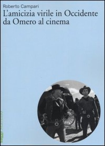 L'amicizia virile in Occidente da Omero al cinema