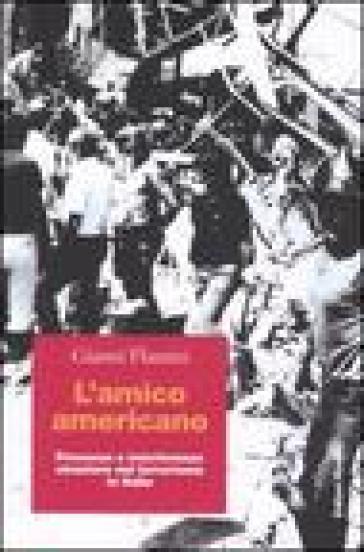 L'amico americano. Presenze e interferenze straniere nel terrorismo in Italia - Gianni Flamini |