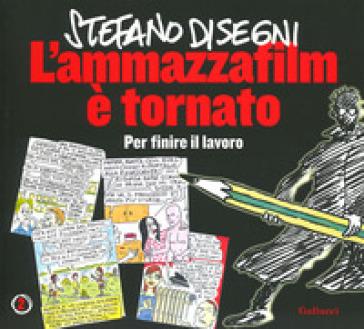L'ammazzafilm è tornato. Per finire il lavoro - Stefano Disegni | Thecosgala.com