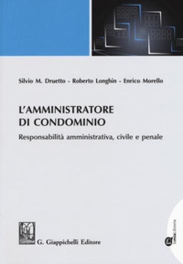L'amministratore di condominio. Responsabilità amministrativa, civile e penale - Silvio M. Druetto |