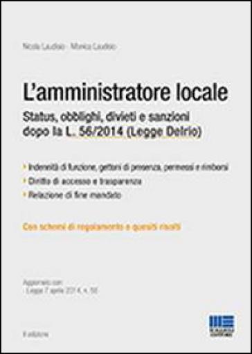 L'amministratore locale. Status, obblighi, divieti e sanzioni dopo la L. 56/2014 (Legge Delrio) - Monica Laudisio |