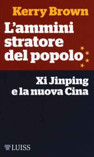 L'amministratore del popolo. Xi Jinping e la nuova Cina - Kerry Brown |