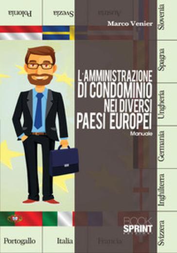 L'amministrazione di condominio nei diversi paesi europei. Manuale - Marco Venier |