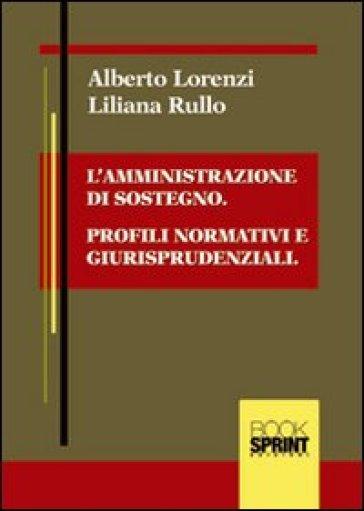 L'amministrazione di sostegno. Profili normativi e giusrisprudenziali - Alberto Lorenzi | Jonathanterrington.com