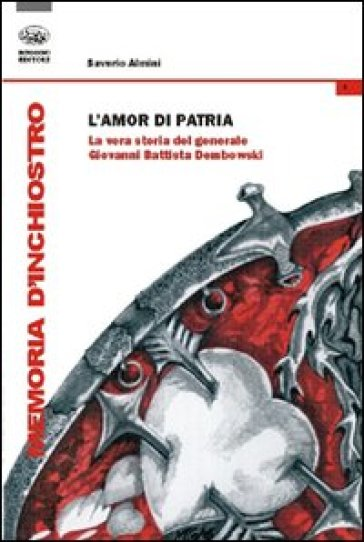 L'amor di patria. La vera storia del generale Giovanni Battista Dombowski - Saverio Almini | Ericsfund.org