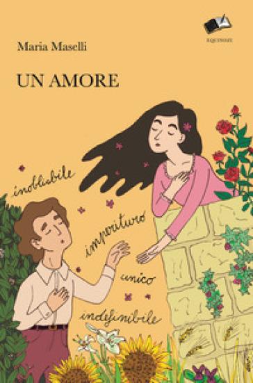 Un amore. Inobliabile, imperituro, unico, indefinibile - Maria Maselli | Kritjur.org