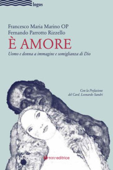 E amore. Uomo e donna a immagine e somiglianza di Dio - Francesco Maria Marino |