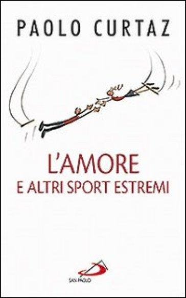 L'amore e altri sport estremi. Storie di coppie nella Bibbia - Paolo Curtaz |