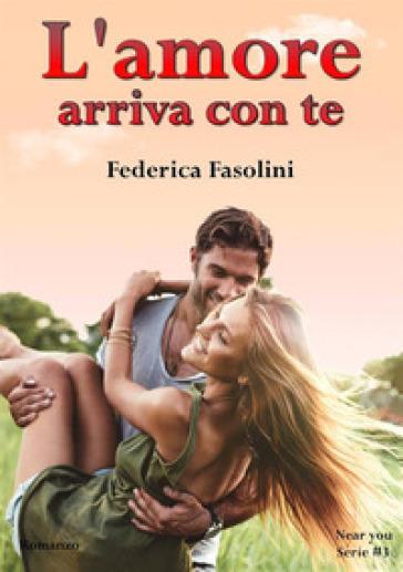 L'amore arriva con te. Near you serie. 3. - Federica Fasolini |