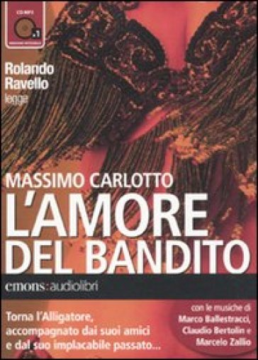 L'amore del bandito letto da Rolando Ravello. Audiolibro. CD Audio formato MP3 - Massimo Carlotto |