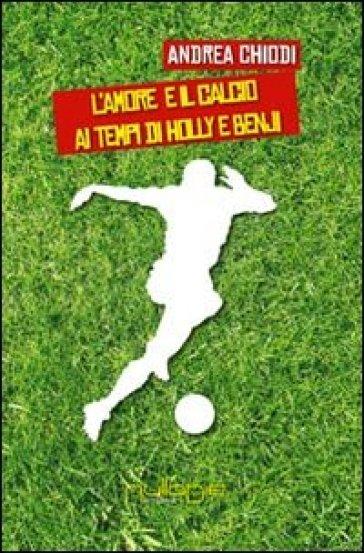 L'amore e il calcio ai tempi di Holly e Benji - Andrea Chiodi |