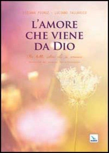 L'amore che viene da Dio. Per tutti coloro che si amano - Tiziana Pieruz |