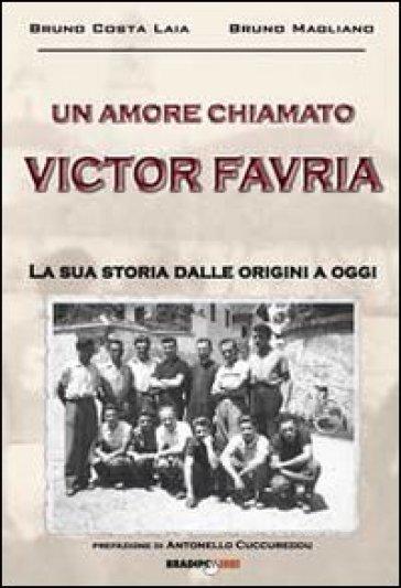 Un amore chiamato Victor Favria. La sua storia dalle origini a oggi - Bruno Costa Laia | Rochesterscifianimecon.com