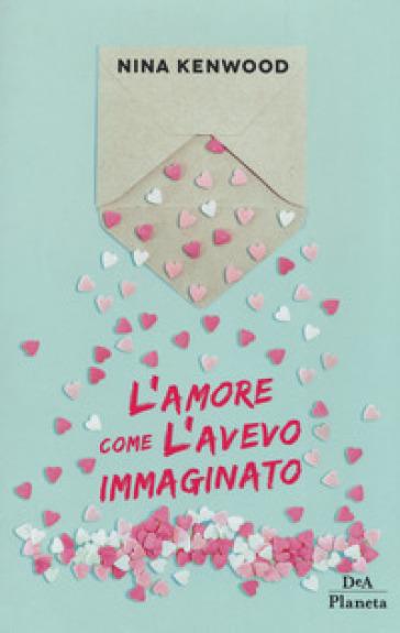 L'amore come l'avevo immaginato - Nina Kenwood | Thecosgala.com