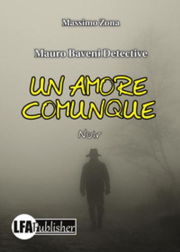 Un amore comunque. Mauro Baveni Detective