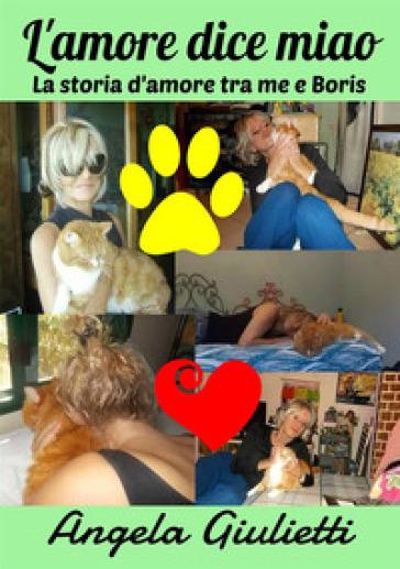 L'amore dice miao. La storia d'amore tra me e Boris - Angela Giulietti | Ericsfund.org