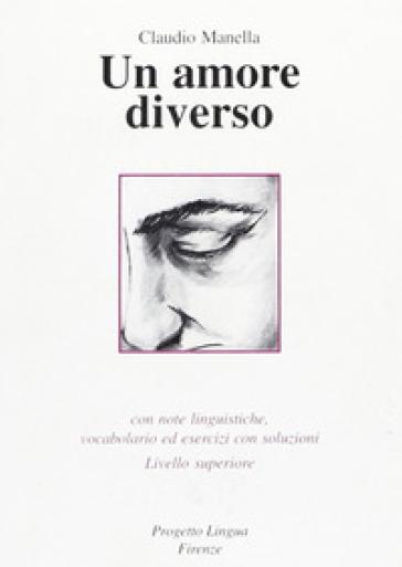 Un amore diverso. Con note linguistiche, vocabolario ed esercizi con soluzioni. Livello superiore. Con CD-ROM - Claudio Manella |