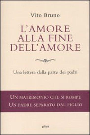 L'amore alla fine dell'amore. Una lettera dalla parte dei padri - Vito Bruno   Kritjur.org