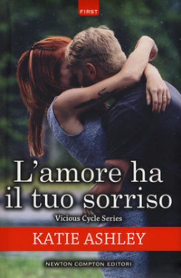 L'amore ha il tuo sorriso. Vicious cycle series - Ashley Katie |