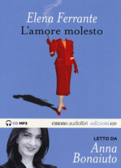 L'amore molesto letto da Anna Bonaiuto. Audiolibro. CD Audio formato MP3. Ediz. integrale