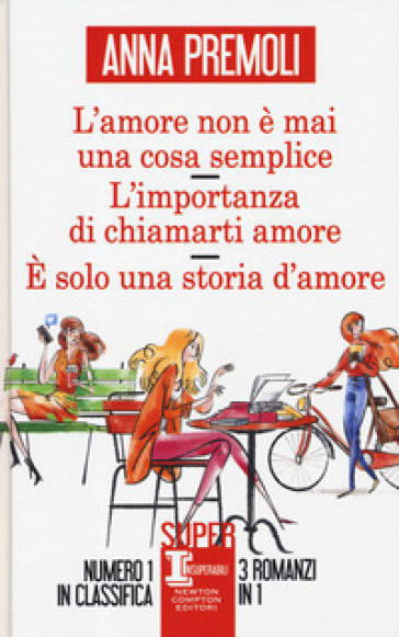 L'amore non è mai una cosa semplice-L'importanza di chiamarti amore-E solo una storia d'amore - Anna Premoli |