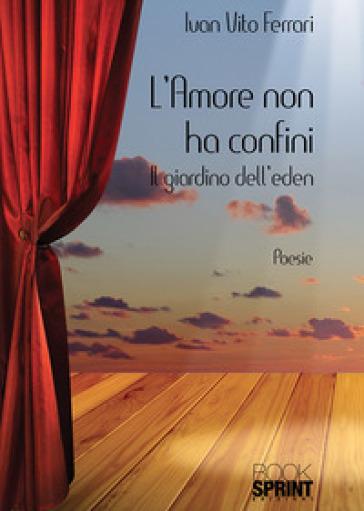 L'amore non ha confini. Il giardino dell'Eden - Ivan Vito Ferrari |