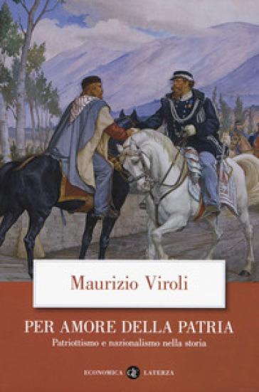 Per amore della patria. Patriottismo e nazionalismo nella storia - Maurizio Viroli |