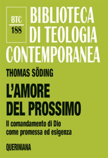 L'amore del prossimo. Il comandamento di Dio come promessa ed esigenza - Thomas Soding |