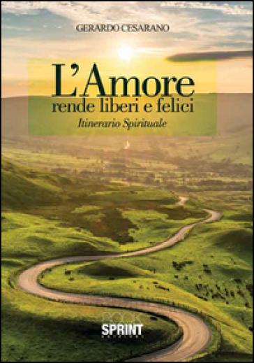 L'amore rende liberi e felici. Itinerario spirituale - Gerardo Cesarano | Kritjur.org