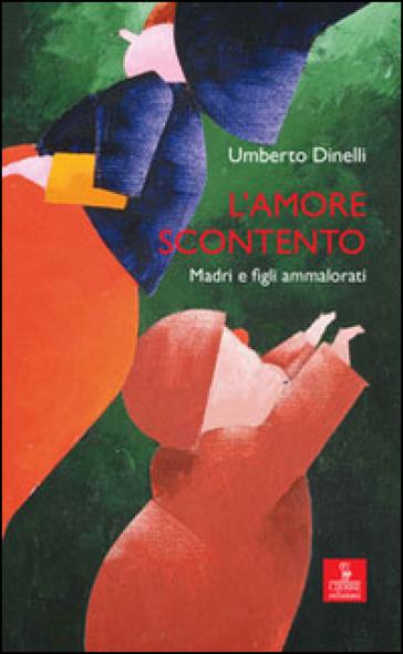 L'amore scontento. Madri e figli ammalorati - Umberto Dinelli | Kritjur.org