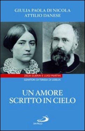 Un amore scritto in cielo. Zelia Guérin e Luigi Martin genitori di Teresa di Lisieux