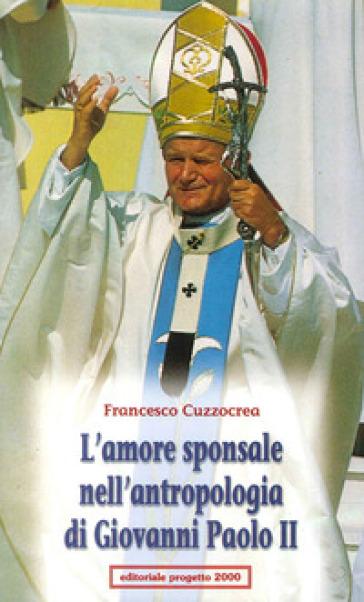 L'amore sponsale nell'antropologia di Giovanni Paolo II - Francesco Cuzzocrea  