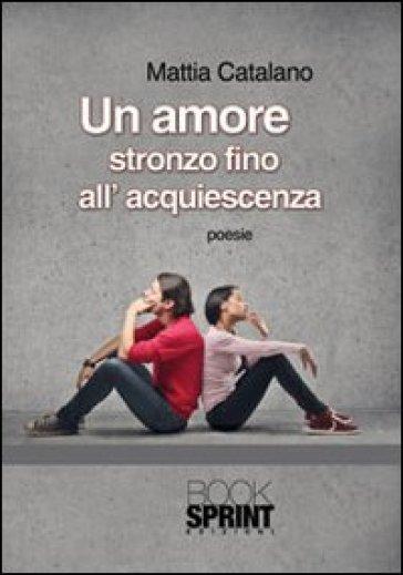 Un amore stronzo fino all'acquiescenza - Mattia Catalano | Kritjur.org