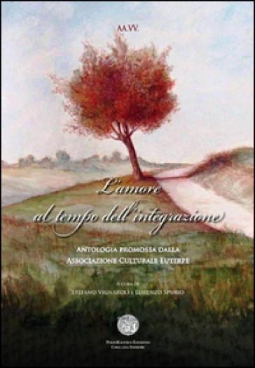 L'amore al tempo dell'integrazione. Antologia in beneficenza allo IOM - S. Vignaroli |