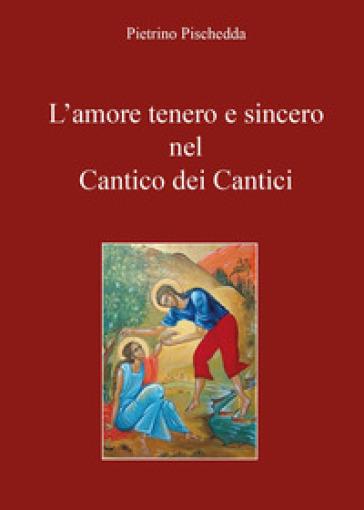 L'amore tenero e sincero nel Cantico dei Cantici - Pietrino Pischedda | Kritjur.org