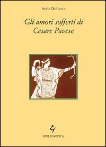 Gli amori sofferti di Cesare Pavese - Silvia De Paola | Thecosgala.com