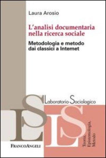 L'analisi documentaria nella ricerca sociale. Metodologia e metodo dai classici a internet - Laura Arosio |