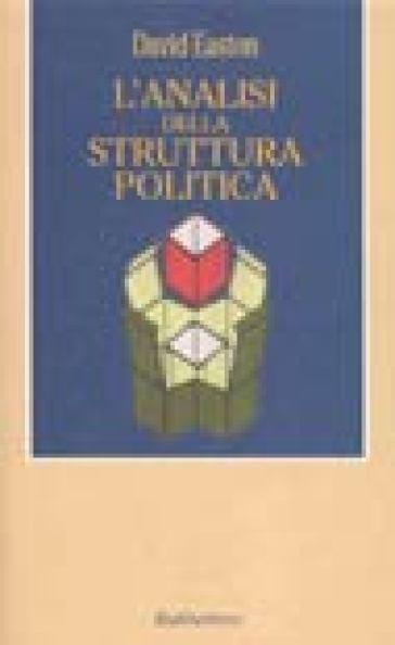 L'analisi della struttura politica - David Easton |