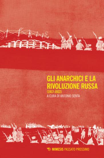 Gli anarchici e la rivoluzione russa (1917-1922) - A. Senta |