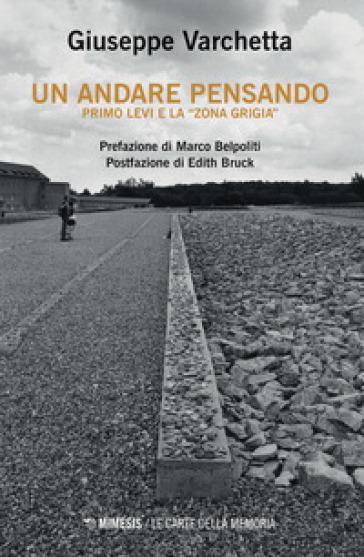 Un andare pensando. Primo Levi e la «zona grigia» - Giuseppe Varchetta | Jonathanterrington.com