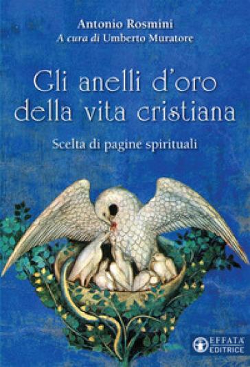 Gli anelli d'oro della vita cristiana. Scelta di pagine spirituali - Antonio Rosmini |