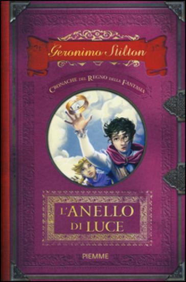 L'anello di luce. Cronache del Regno della Fantasia. 4. - Geronimo Stilton | Rochesterscifianimecon.com