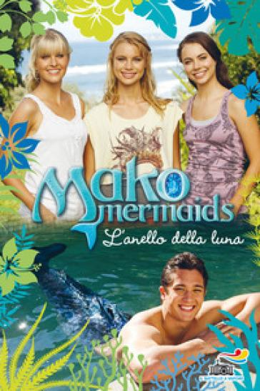 L'anello della luna. Mako Mermaids. 2. - Rebecca Phillips | Rochesterscifianimecon.com